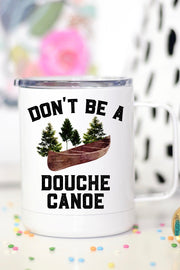 Don't Be A Douche Canoe - Metal Travel Mug w/ Handle