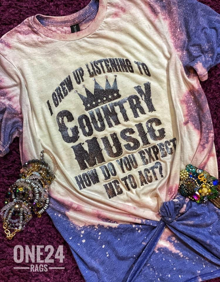 How Do You Expect Me To Act? Country Music - Graphic Tee - Hand Bleach Distressed