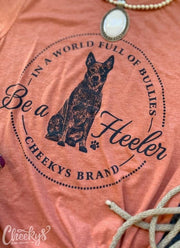 In A World Full of Bullies, Be A Heeler - Graphic Tee