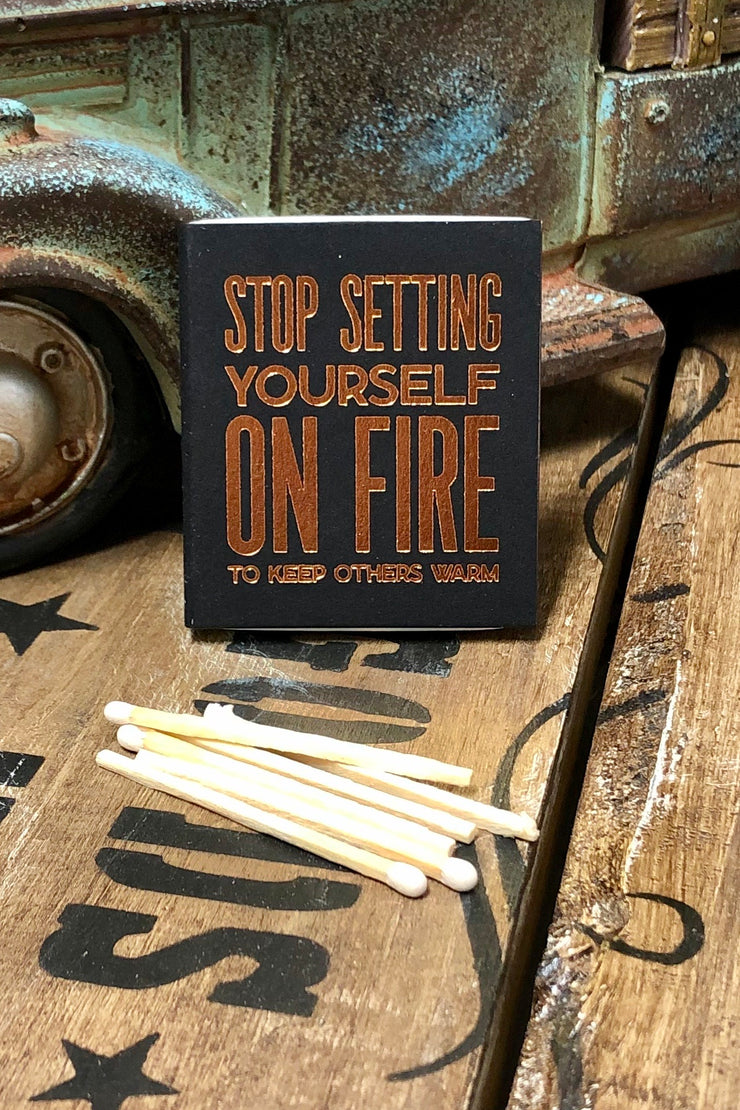 Stop Setting Yourself On Fire To Keep Others Warm - Match Box