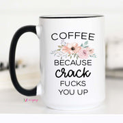Coffee, Because Crack Fucks You Up - Large Ceramic Mug