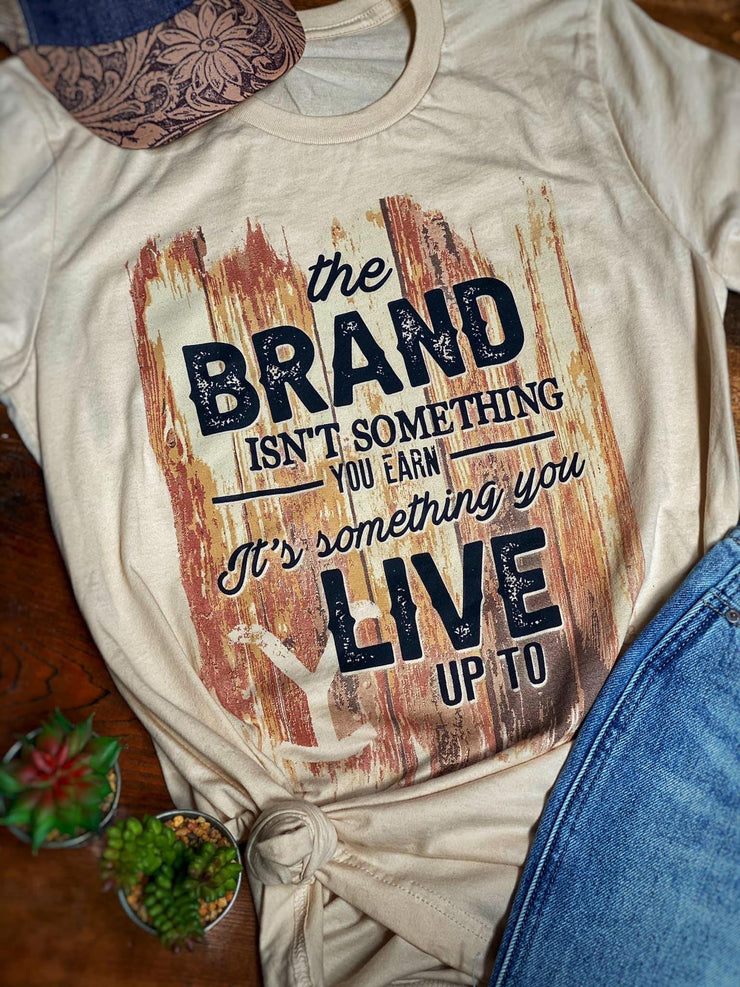 The Brand Isn't Something You Earn - Graphic Tee