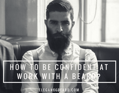 How to Be Confident at Work With a Beard