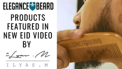 ELEGANCE BEARD FEATURED IN NEW EID MUBARAK VIDEO BY ILYAS MAO!