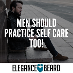 Yes, Men Should Practice Self Care Too!