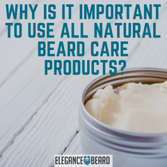 Why is it Important to Use all Natural Beard Care Products?
