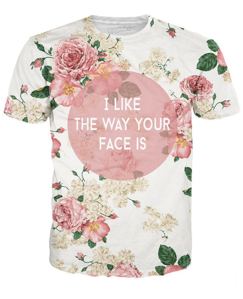 I Like The Way Your Face Is T-Shirt