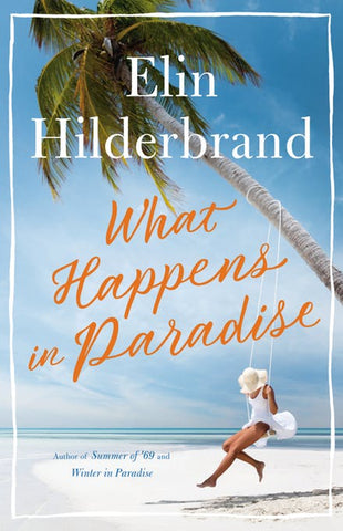 What Happens in Paradise Hardcover by Elin Hilderbrand