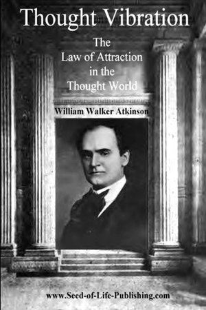 Thought Vibration: The Law Of Attraction In The Thought World