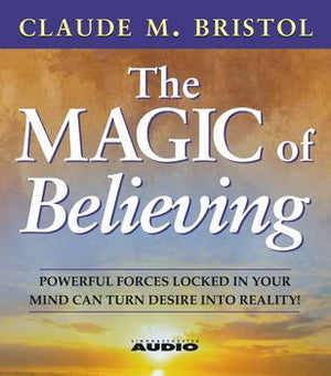The Magic of Believing by  Claude M. Bristol (Audio Book)