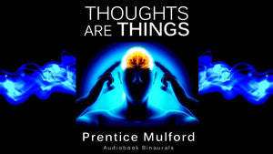 Thoughts are Things  (The Law of Attraction)