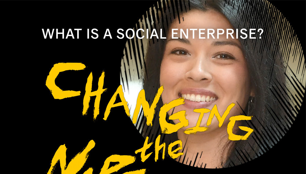 Changing the Narrative: What Is A Social Enterprise?