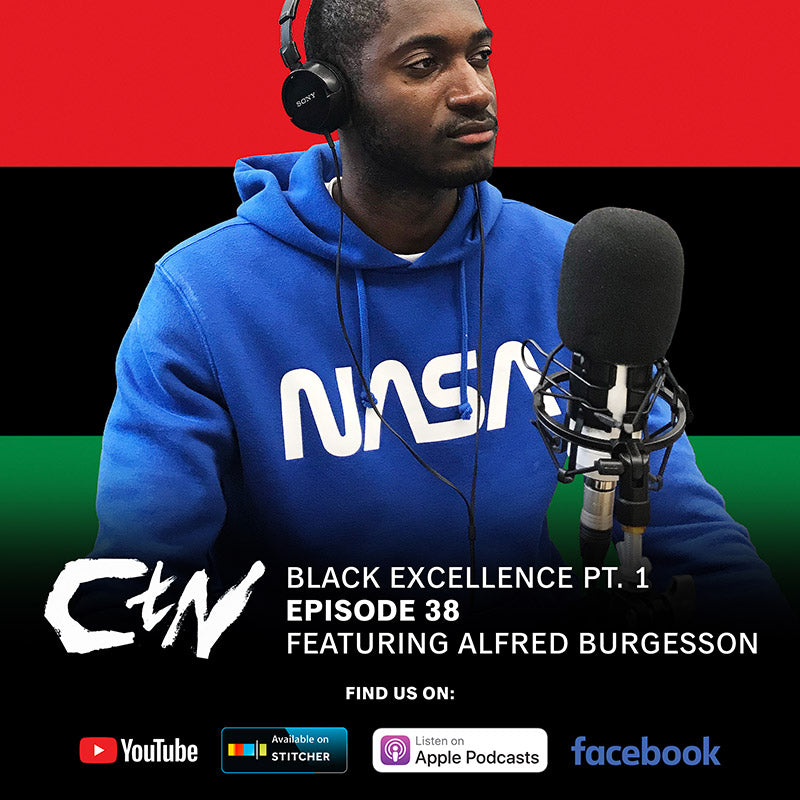 CTN Episode 38: Black Excellence Pt. 1 Featuring Alfred Burgesson