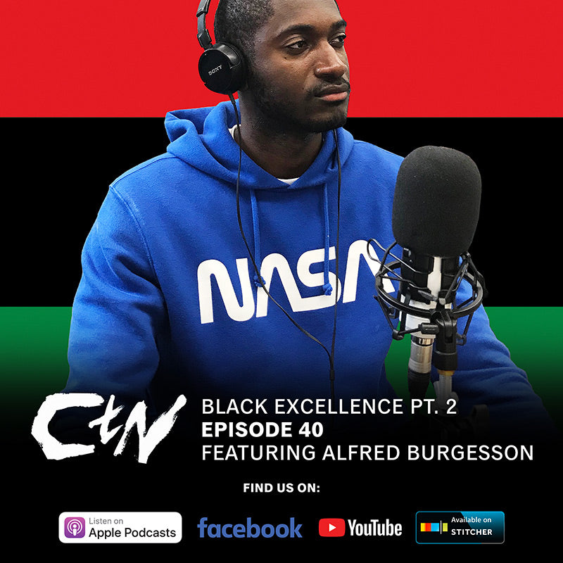 CTN Episode 40: Black Excellence Pt. 2 Featuring Alfred Burgesson