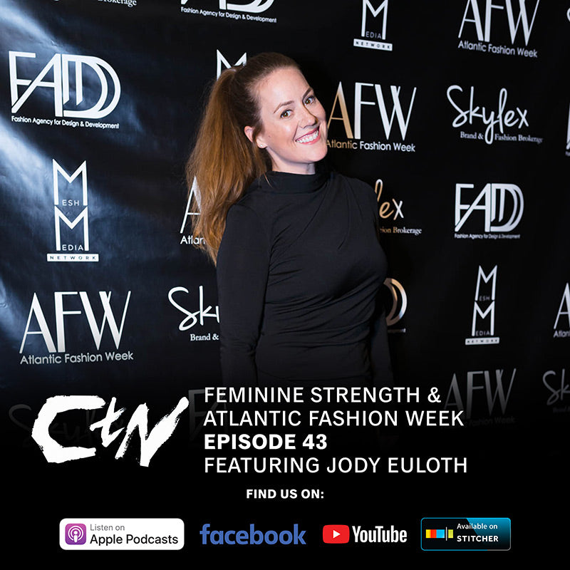 CTN Episode 43: Feminine Strength & Atlantic Fashion Week Ft. Jody Euloth