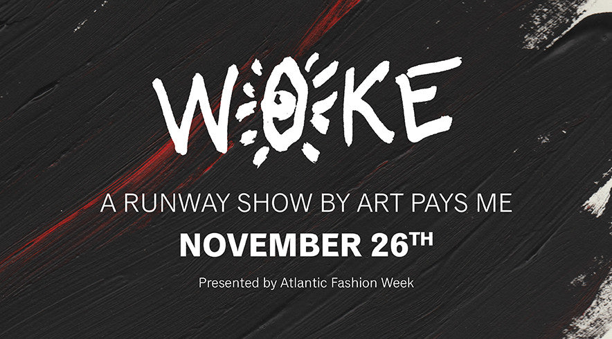 Woke. A Fashion Show by Art Pays Me.