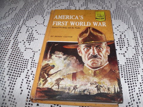 AMERICAS FIRST WORLD WAR GENERAL PERSHING AND THE YANKS HENRY CASTOR 1STed 1957