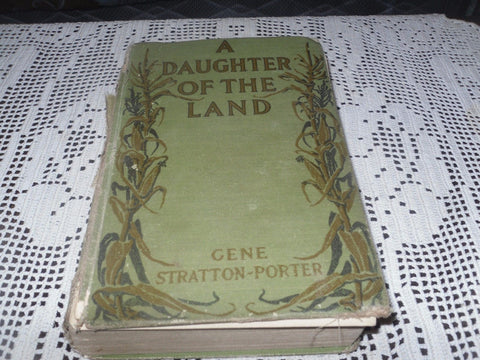 ANTIQUE A DAUGHTER OF THE LAND BY: GENE STRATTON PORTER FIRST EDITION 1918
