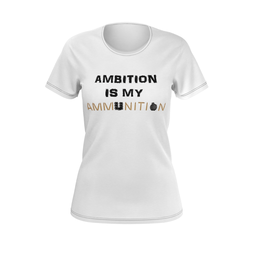 Ambition is my Ammunition | White Woman's T-Shirt