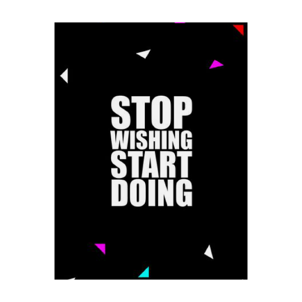 Stop wishing start doing... Inspirational Quote Fashion