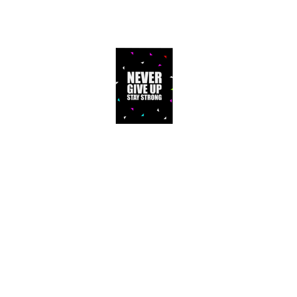 Never give up... Inspirational Quote Fashion