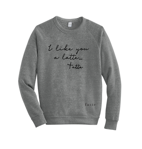 """I Like You a Latte"" Sweatshirt"
