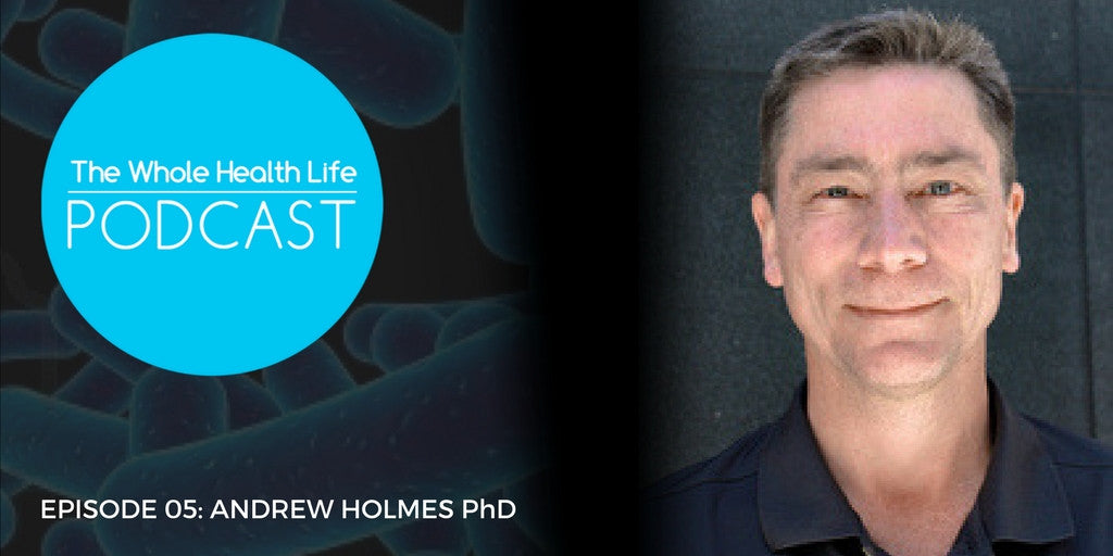 EP05: Andrew Holmes PhD and the Microbiome