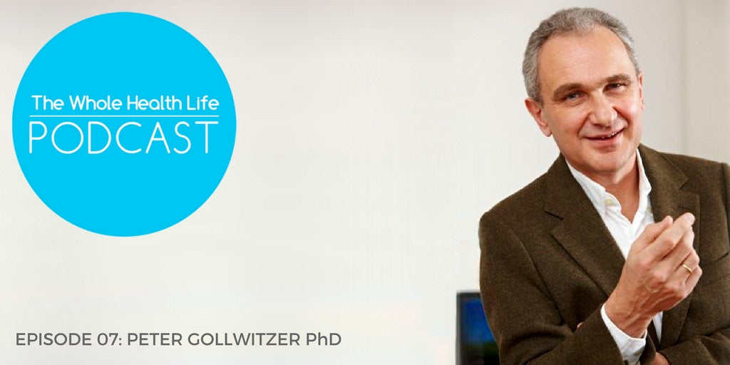 EP07: Peter Gollwitzer PhD And Easy Techniques To Make Healthy Changes Last