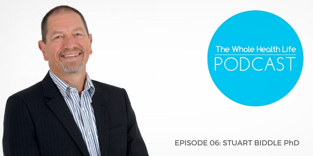 EP06: Stuart Biddle PhD and Why We Need To Sit Less and Move More