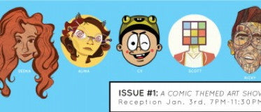 "JAN. 3 – 17 GROUP SHOW: ""ISSUE 1: A COMIC THEMED ART SHOW"""