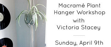 April 9 Macramé Workshop with Victoria Stacey 2pm-4pm