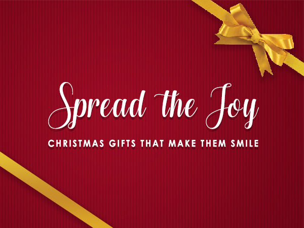 Spread the Joy - Christmas Gifts that Make Them Smile