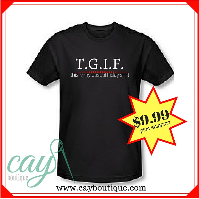 "TGIF ""This is my casual Friday shirt"" Man & Woman T-Shirts"