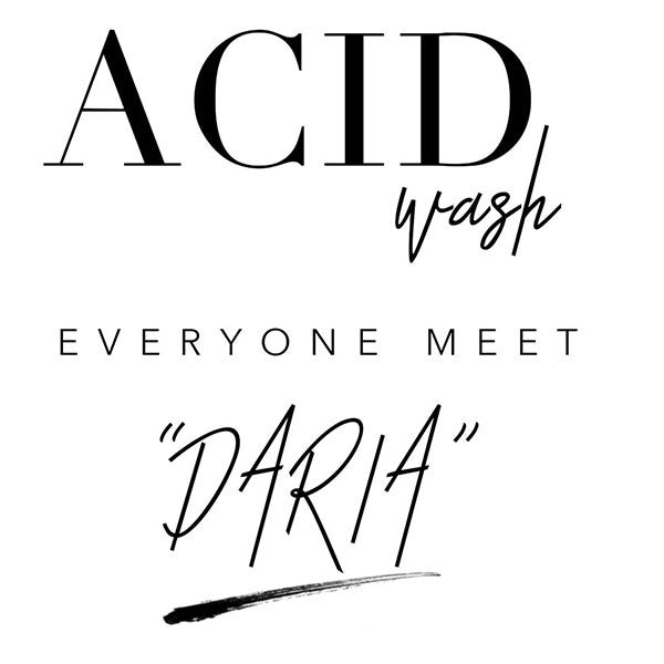 ACID WASH - Meet DARIA !