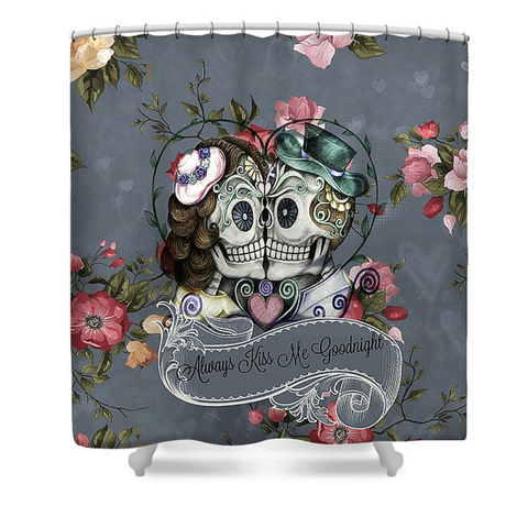 Always Kiss Me Goodnight Sugar Skull Shower Curtain – Sugar Skull ...