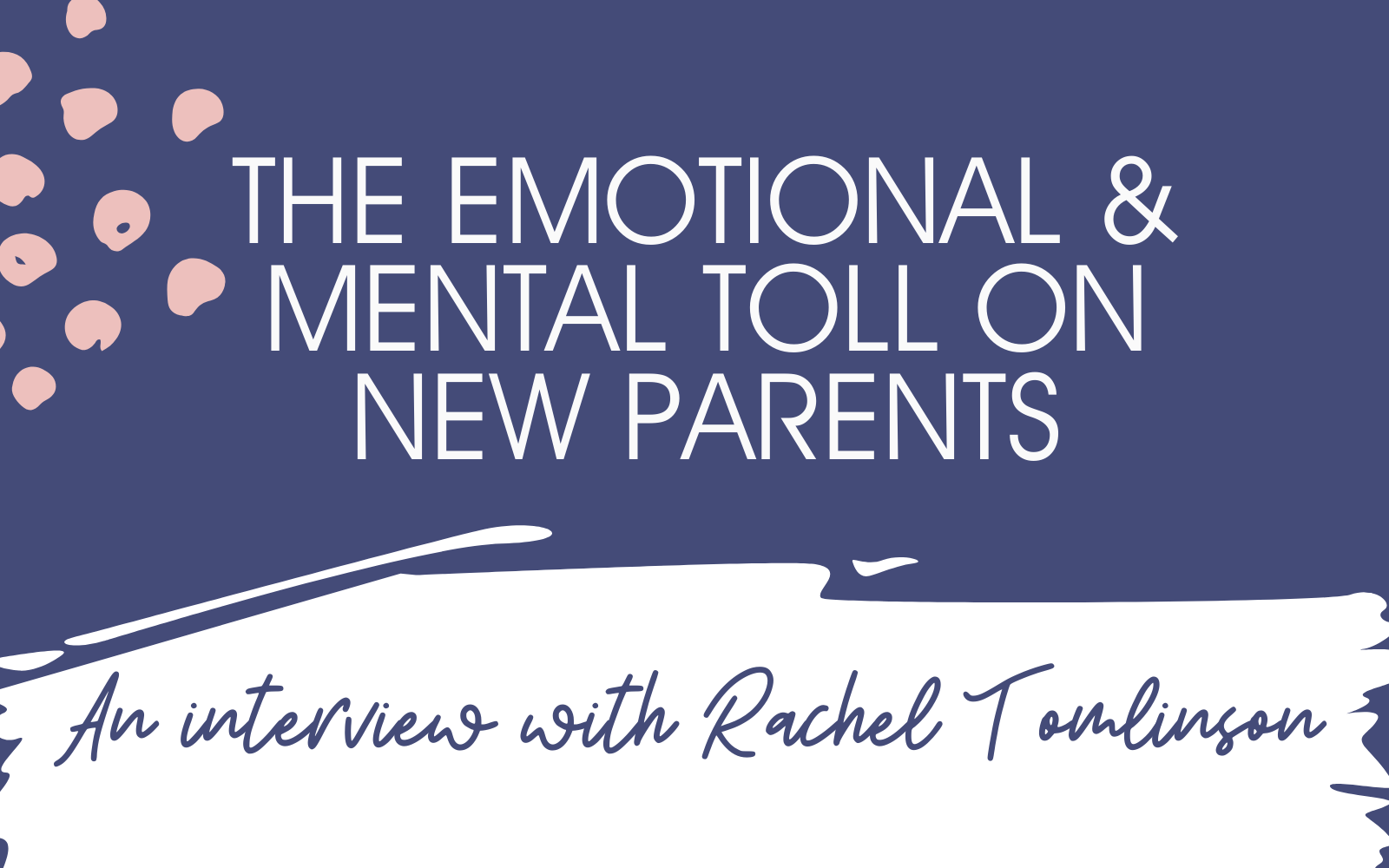 The Emotional Journey of New Parents: an interview with psychologist Rachel Tomlinson