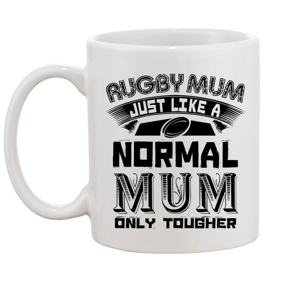 Rugby Mum, Just Like A Normal Mum Only Tougher Mug