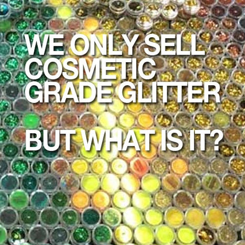 We only sell cosmetic grade glitter!