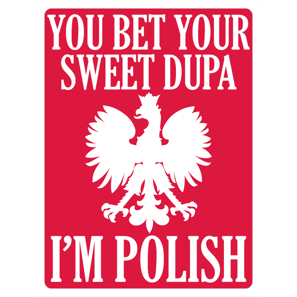 You Bet Your Sweet Dupa I'm Polish Fridge Magnets - 3x4 inch - Polish Shirt Store