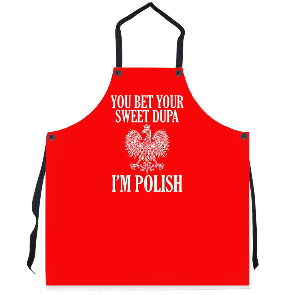 You Bet Your Sweet Dupa I'm Polish Kitchen Apron - 29.5x32 inch - Polish Shirt Store