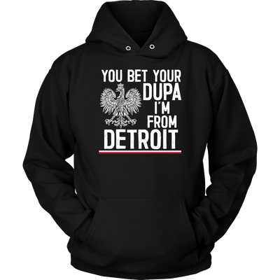 You Bet Your Dupa I'm From Detroit - Unisex Hoodie / Black / S - Polish Shirt Store