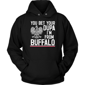 You Bet Your Dupa I'm From Buffalo Shirt - Unisex Hoodie / Black / S - Polish Shirt Store