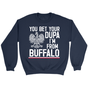 You Bet Your Dupa I'm From Buffalo Shirt - Crewneck Sweatshirt / Navy / S - Polish Shirt Store