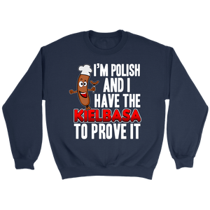 Im Polish And I Have The Kielbasa To Prove It - Crewneck Sweatshirt / Navy / S - Polish Shirt Store