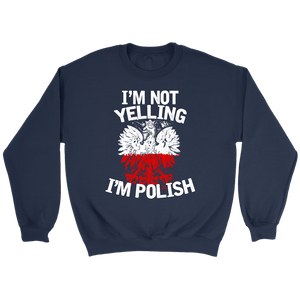 I'm Not Yelling I'm Polish T-Shirt - Crewneck Sweatshirt / Navy / S - Polish Shirt Store
