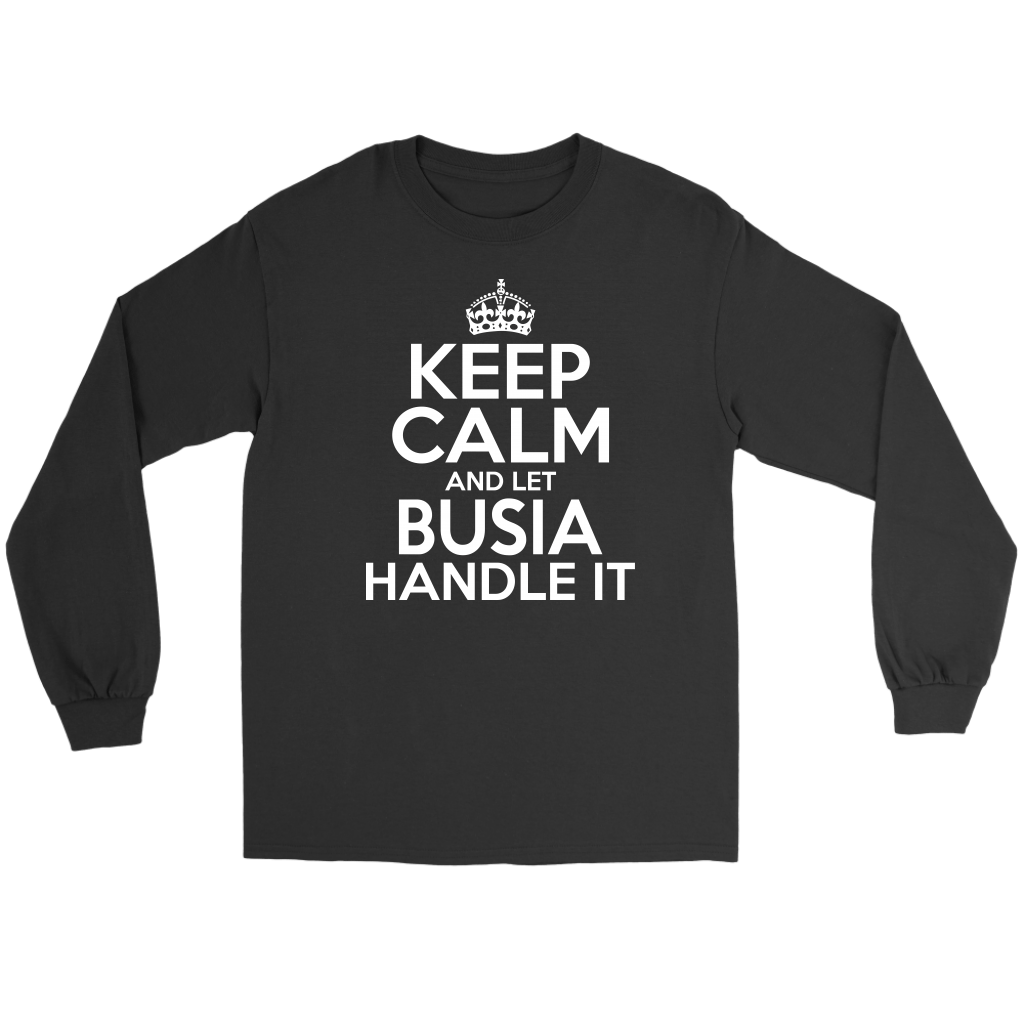 Keep Calm And Let Busia Handle It - Gildan Long Sleeve Tee / Black / S - Polish Shirt Store