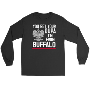 You Bet Your Dupa I'm From Buffalo Shirt - Gildan Long Sleeve Tee / Black / S - Polish Shirt Store