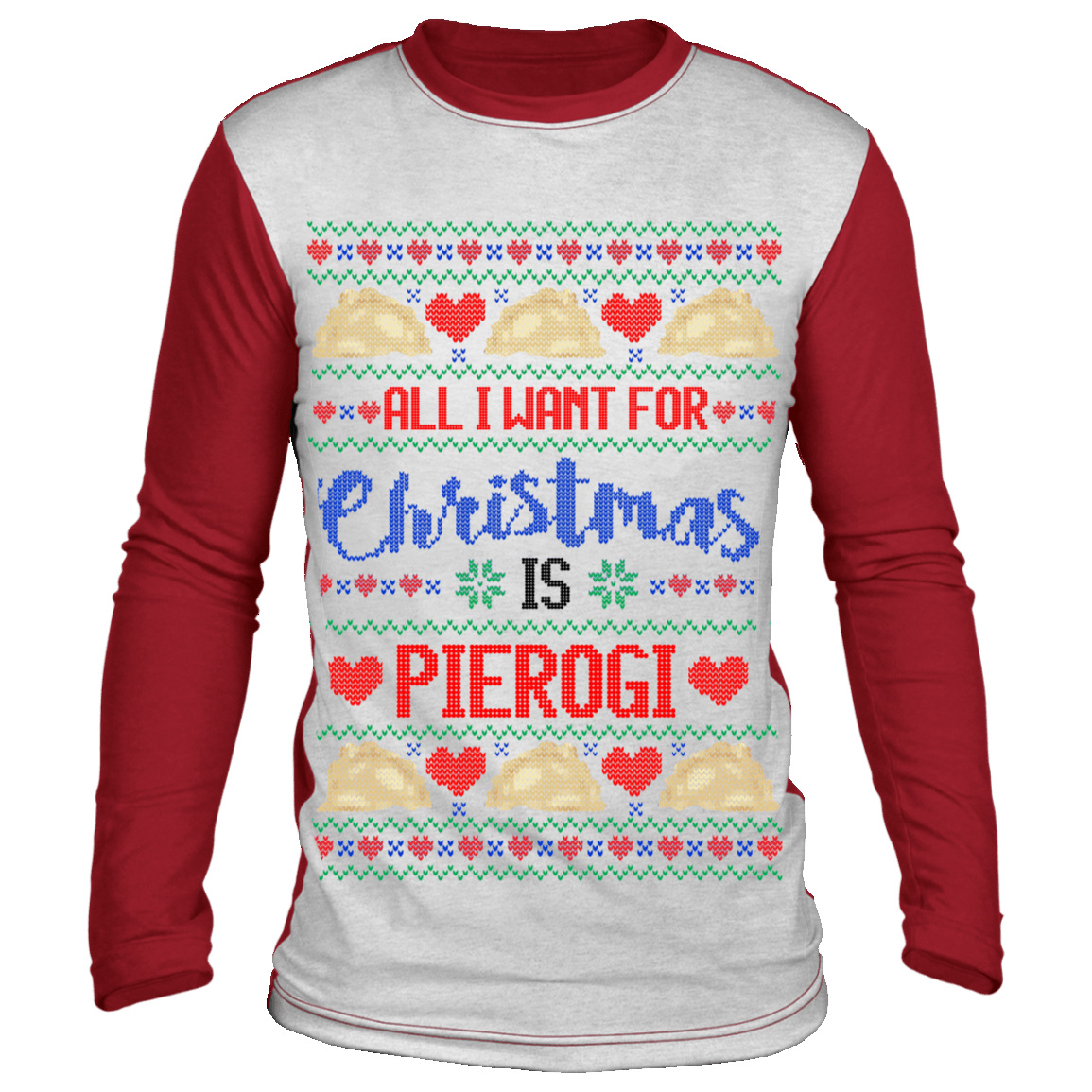 All I Want For Christmas Is Pierogi Ugly Christmas Long Sleeve - White/Red / S - Polish Shirt Store