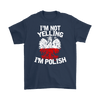 I'm Not Yelling I'm Polish T-Shirt - Gildan Mens T-Shirt / Navy / S - Polish Shirt Store