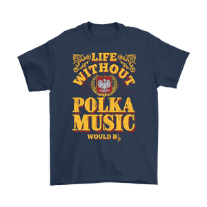Life without polka music would B♭ (B-Flat) - Gildan Mens T-Shirt / Navy / S - Polish Shirt Store